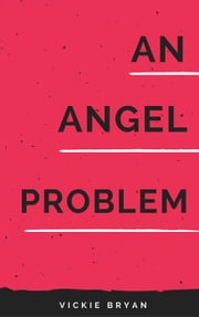 An Angel Problem ebook by Vickie Bryan