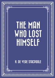 The Man Who Lost Himself ebook by H. De Vere Stacpoole