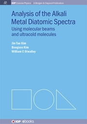 Analysis of Alkali Metal Diatomic Spectra - Using Molecular Beams and Ultracold Molecules ebook by Jin-Tae Kim,Bongsoo Kim,William C Stwalley