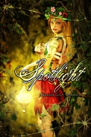 Spotlight - A Golden Light Anthology ebook by Deborah Prum,T.K. Richardson,T.K. Richardson,Sarah Meira Rosenberg,Alexandra Singer,Tucker Cummings,Lynda Lee Schab,Jason  Hinz,Carmen Tudor,Lisa Marie Lopez