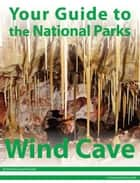 Your Guide to Wind Cave National Park ebook by Michael Joseph Oswald