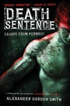 Death Sentence - Escape from Furnace 3 ebook by Alexander Gordon Smith