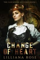 Change of Heart - Clockwork Mysteries, #1 ebook by Lilliana Rose