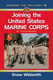 Joining the United States Marine Corps - A Handbook ebook by Snow Wildsmith