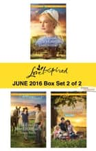 Harlequin Love Inspired June 2016 - Box Set 2 of 2 - An Anthology ebook by Cheryl Williford, Leann Harris, Lee Tobin McClain