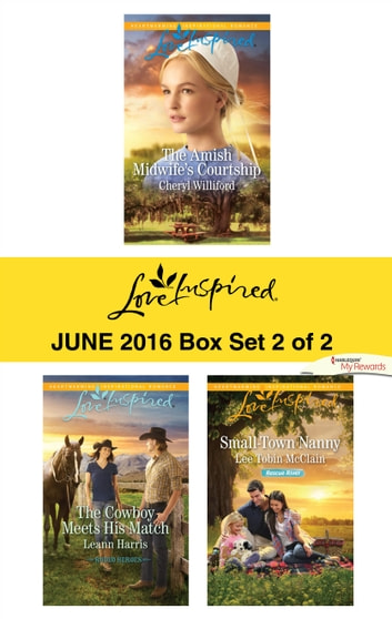 Harlequin Love Inspired June 2016 - Box Set 2 of 2 - The Amish Midwife's Courtship\The Cowboy Meets His Match\Small-Town Nanny ebook by Cheryl Williford,Leann Harris,Lee Tobin McClain