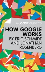 A Joosr Guide to… How Google Works by Eric Schmidt & Jonathan Rosenberg ebook by Joosr