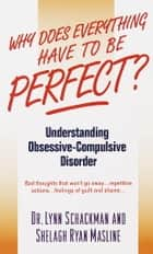 Why Does Everything Have to Be Perfect? ebook by Lynn Shackman,Shelagh Masline