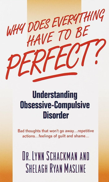Why Does Everything Have to Be Perfect? - Understanding Obsessive-Compulsive Disorder ebook by Lynn Shackman,Shelagh Masline