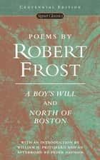 Poems by Robert Frost - A Boy's Will and North of Boston ebook by Robert Frost, Peter Davison, William H. Pritchard