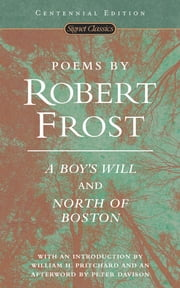 Poems by Robert Frost - A Boy's Will and North of Boston ebook by Robert Frost,Peter Davison,William H. Pritchard