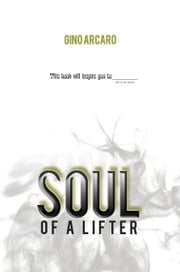 Soul of a Lifter ebook by Gino Arcaro