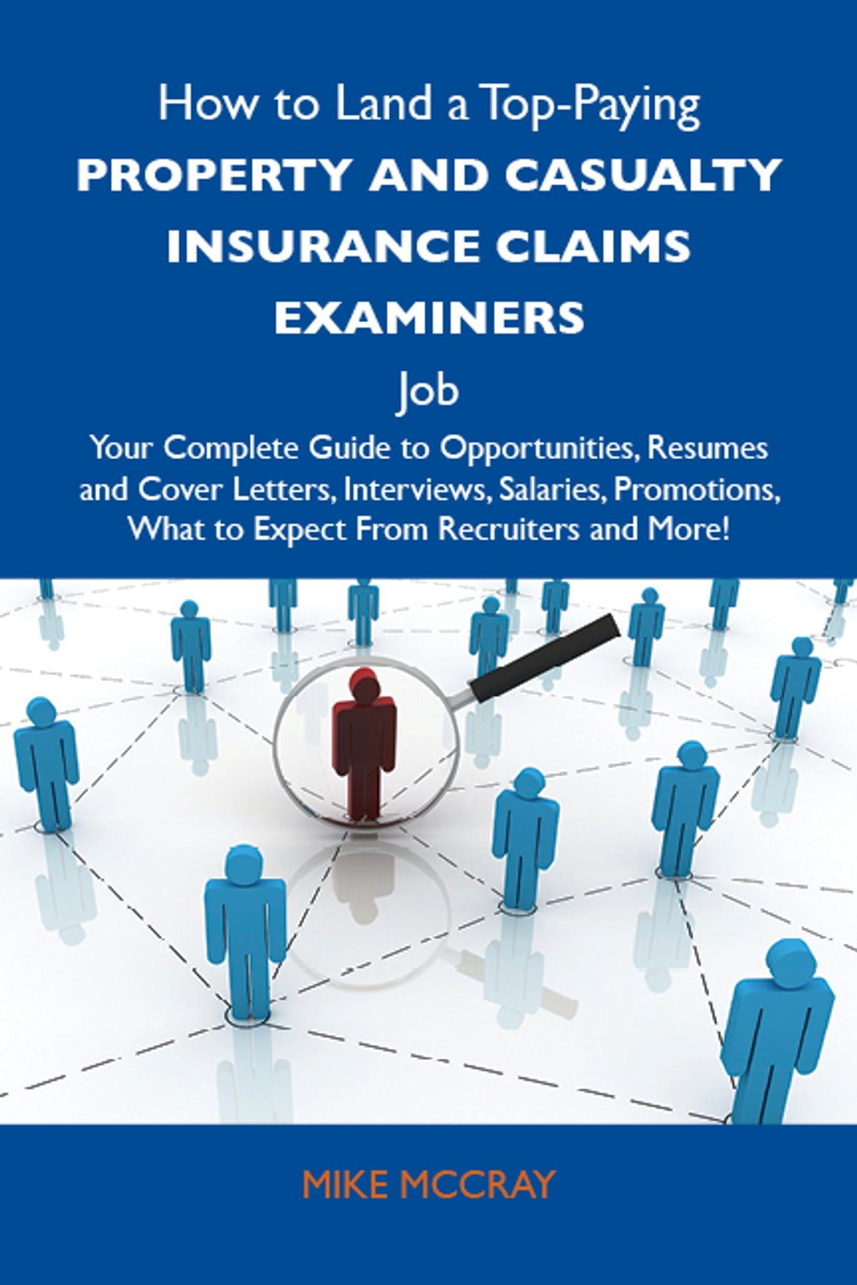 How to Land a Top-Paying Property and casualty insurance claims examiners  Job: Your Complete Guide to Opportunities, Resumes and Cover Letters, ...