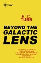 Beyond the Galactic Lens ebook by E.C. Tubb