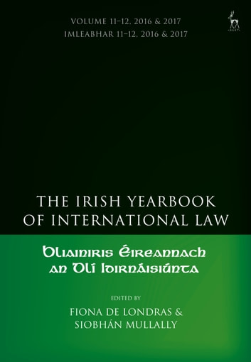The Irish Yearbook of International Law, Volume 11-12, 2016-17 eBook by