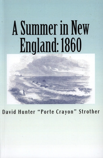 "Summer in New England 1860, Illustrated ebook by David Hunter ""Porte Crayon"" Strother"