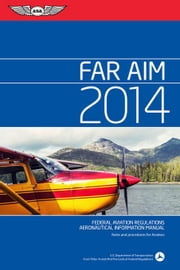 Far/Aim 2014: Federal Aviation Regulations/Aeronautical Information Manual ebook by Federal Aviation Administration (FAA)