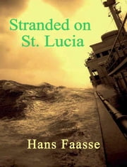 Stranded on St. Lucia ebook by Hans Faasse