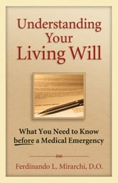 Understanding Your Living Will: What You Need to Know Before a Medical Emergency ebook by Fred Mirarchi, DO