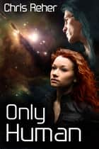Only Human ebook by Chris Reher