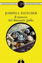 Il mistero del diamante giallo eBook by Joseph S. Fletcher