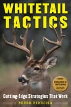 Whitetail Tactics - Cutting-Edge Strategies That Work ebook by Peter J. Fiduccia