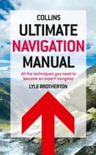 Ultimate Navigation Manual ebook by Lyle Brotherton