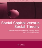 Social Capital Versus Social Theory ebook by Ben Fine
