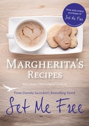 Margherita's Recipes - Free Recipes from Daniela Sacerdoti's Bestselling Novel, Set Me Free ebook by Daniela Sacerdoti