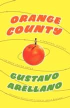 Orange County ebook by Gustavo Arellano