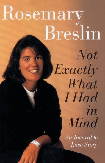 Not Exactly What I Had in Mind - An Incurable Love Story ebook by Rosemary Breslin