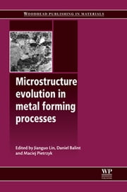 Microstructure Evolution in Metal Forming Processes ebook by J Lin,D Balint,M Pietrzyk