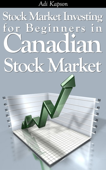 Stock Market Investing for Beginners in Canadian Stock Market ebook by Adi Kapson