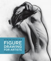 Figure Drawing for Artists - Making Every Mark Count ebook by Steve Huston
