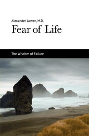 Fear of Life ebook by Dr. Alexander Lowen M.D.