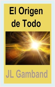 El Origen de Todo ebook by J.L. Gamband