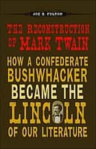 The Reconstruction of Mark Twain ebook by Joe B. Fulton