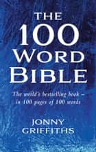 The 100 Word Bible: The world's best-selling book - in 100 pages fo 100 words ebook by Jonny Griffiths