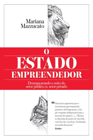 O Estado empreendedor - Desmascarando o mito do setor público vs. setor privado ebook by Mariana Mazzucato