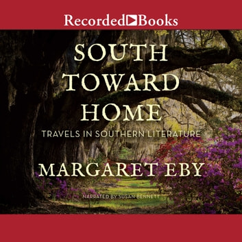 South Toward Home - Travels in Southern Literature audiobook by Margaret Eby