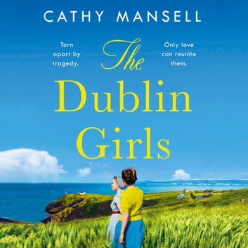 The Dublin Girls - A powerfully heartrending family saga of three sisters in 1950s Ireland audiobook by Cathy Mansell