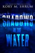 Shadows in the Water - A Lou Thorne Thriller, #1 ebook by Kory M. Shrum