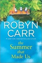 The Summer That Made Us - A Novel ebook by Robyn Carr