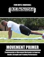 Movement Primer: Fundamentals of Movement Mechanics to Improve Health, Strength and Training Performance ebook by Femi Doyle-Marshall