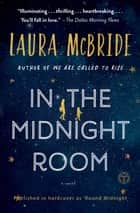 In the Midnight Room - A Novel ebook by Laura McBride