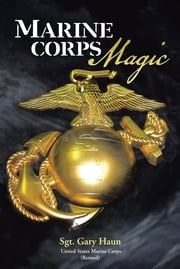 Marine Corps Magic ebook by Sgt. Gary Haun (USMC, Retired)