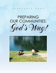 Preparing Our Communities: God's Way! ebook by Stephanie Grey