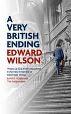 A Very British Ending ebook by Edward Wilson