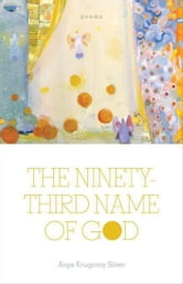 The Ninety-Third Name of God: Poems ebook by Silver, Anya Krugovoy