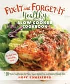 Fix-It and Forget-It Healthy Slow Cooker Cookbook - 150 Whole Food Recipes for Paleo, Vegan, Gluten-Free, and Diabetic-Friendly Diets ebook by Hope Comerford